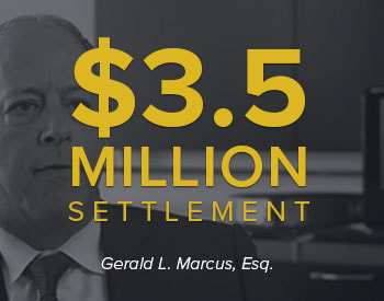 Gerald Marcus Secured an $3.5 Million Settlement